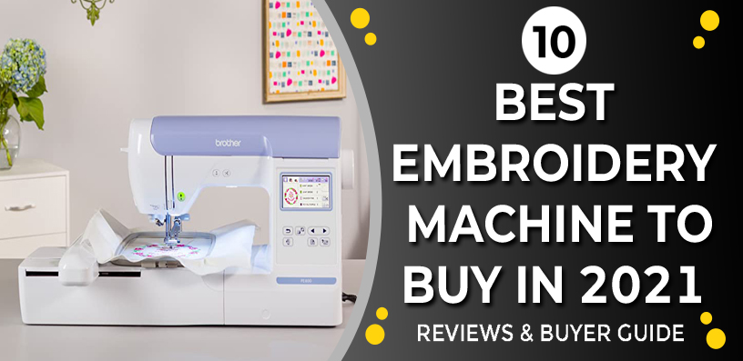 Best Embroidery Machine 2021