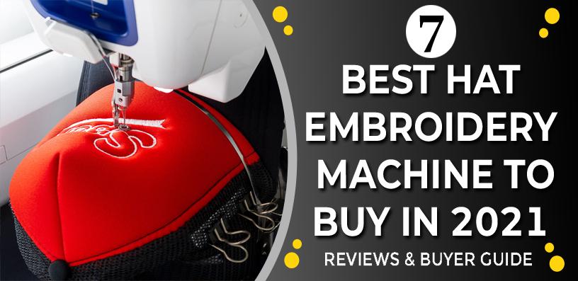 Best Hat Embroidery Machine 2021