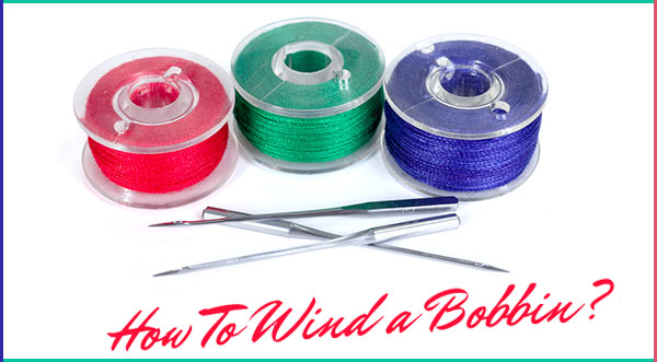 How to Wind a Bobbin?