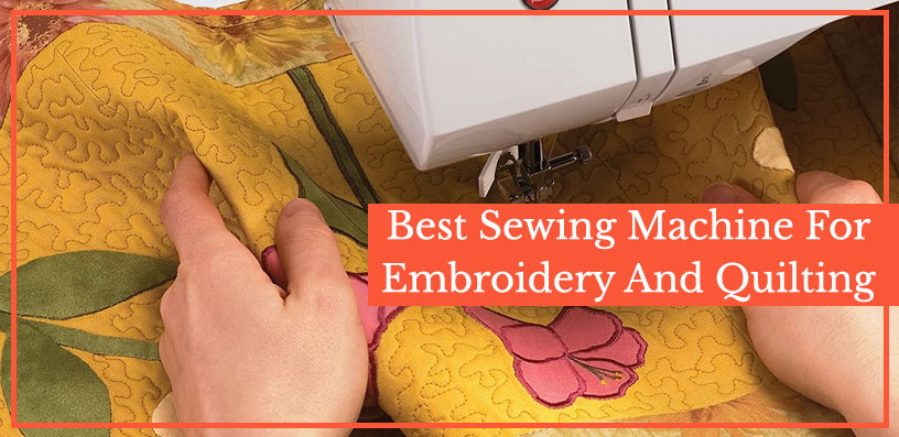 best sewing machine for embroidery and quilting